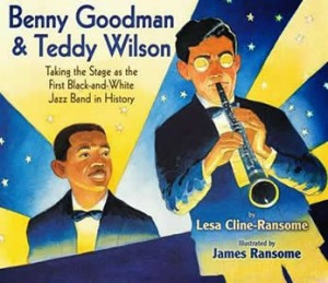 Benny Goodman and Teddy Wilson by Lesa Cline-Ransome and James Ransome
